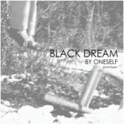 By Oneself - 2nd EP Black Dream : Prototype