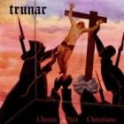 Trunar - Christs not Christians
